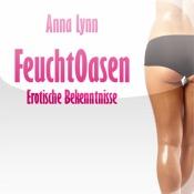 Feuchtoasen von Anna Lynn | Erotische Bekenntnisse - Leseprobe